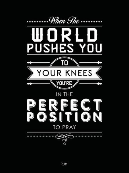 Rumi Wall Art - Mixed Media - When The World Pushes You To Your Knees, You're In The Perfect Position To Pray - Rumi Quote Prints by Studio Grafiikka