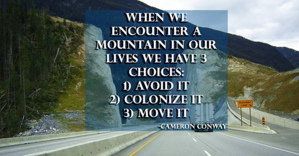 Mixed Media - When We Encounter A Mountain In Life by Cameron Conway