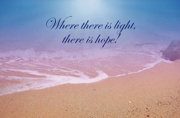 Where There Is Light There Is Hope Art Print