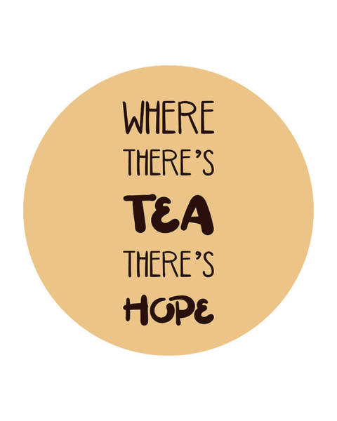 Wall Art - Mixed Media - Where There's Tea There's Hope - Tea Quotes - Tea Poster - Cafe Decor - Typography Poster by Studio Grafiikka