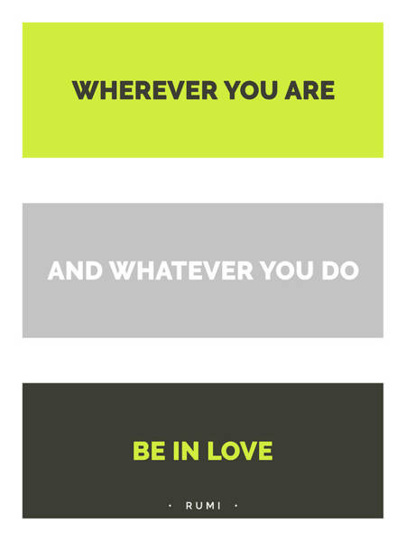 Wall Art - Mixed Media - Wherever You Are And Whatever You Do, Be In Love - Rumi Quote Print - Minimal - Typography by Studio Grafiikka