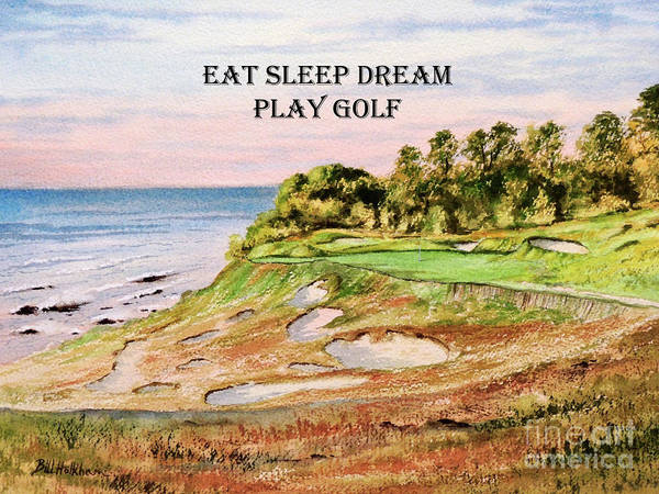 Wall Art - Painting - Whistling Straits Golf Course 17th With Eat Sleep Dream Play Golf by Bill Holkham