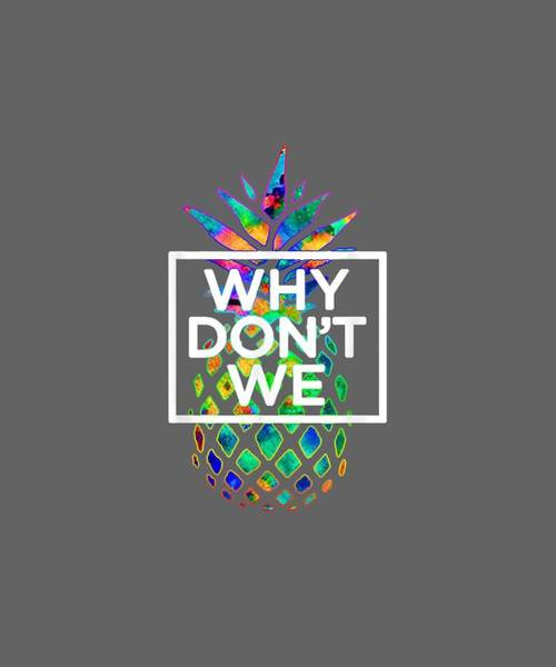 Pineapple Digital Art - Why We Don't Merchandise Fun Psych Pineapple Colorful Gifts T-shirt by Unique Tees