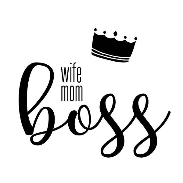 Designs Digital Art - Wife Mom Boss by Melanie Viola