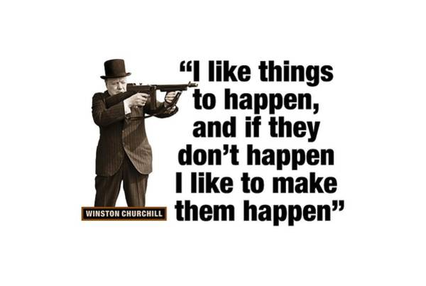 Blenheim Digital Art - Winston Churchill  I Like Things To Happen And If They Dont Happen I Like To Make Them Happen by David Richardson