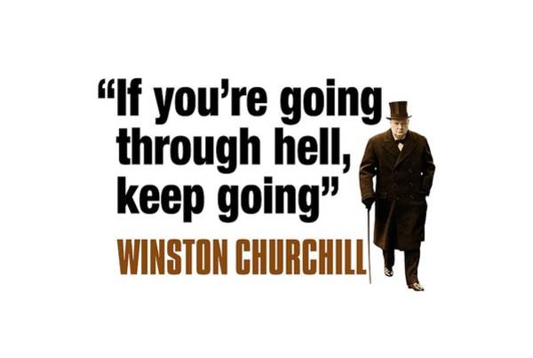 Blenheim Digital Art - Winston Churchill  If Youre Going Through Hell, Keep Going by David Richardson