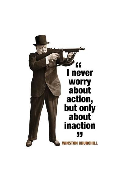 Blenheim Digital Art - Winston Churchill Quotes  I Never Worry About Action, But Only About Inaction by David Richardson