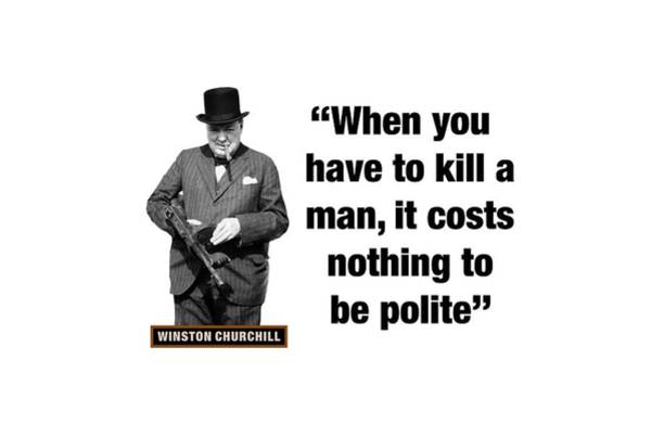 Blenheim Digital Art - Winston Churchill Quotes  When You Have To Kill A Man It Costs Nothing To Be Polite by David Richardson