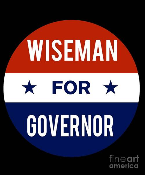 Governor Digital Art - Wiseman For Governor 2018 by Flippin Sweet Gear