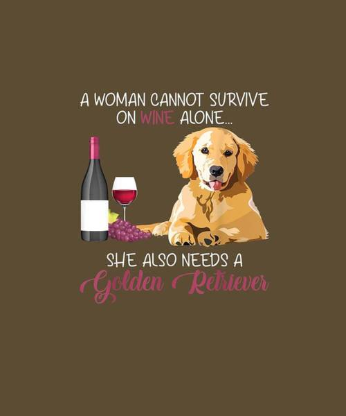 Golden Retriever Digital Art - Woman Cannot Survive On Wine Needs Golden Retriever  T-shirt by Unique Tees