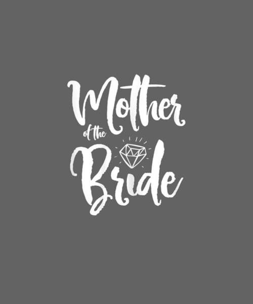 Wall Art - Digital Art - Womens Bridal Party Shirts Mother Of The Bride Cute Graphics by Unique Tees