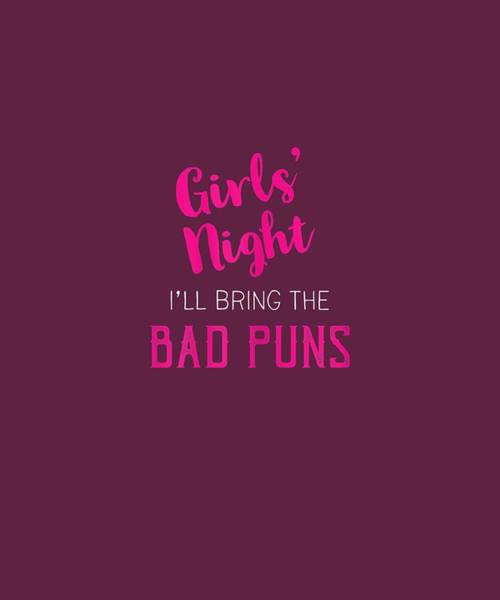 Wall Art - Digital Art - Womens Girls Night I'll Bring The Bad Puns - Funny Party T-shirt by Unique Tees