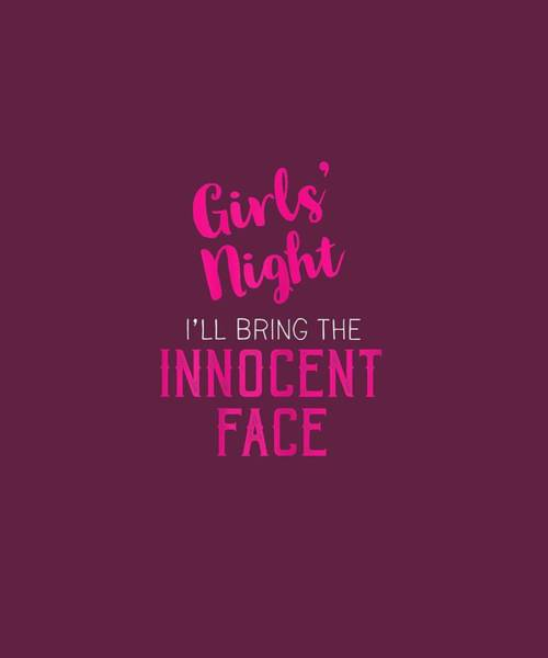 Wall Art - Digital Art - Womens Girls Night I'll Bring The Innocent Face - Funny Party T-shirt by Unique Tees