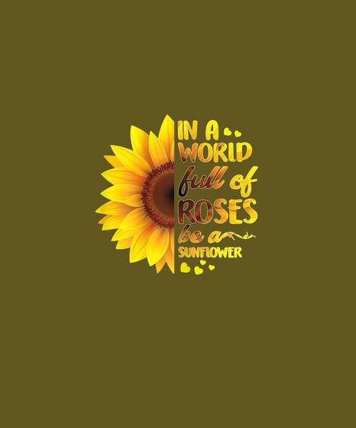 Wall Art - Digital Art - Womens In A World Full Of Roses Be A Sunflower T-shirt Gift Girls by Unique Tees