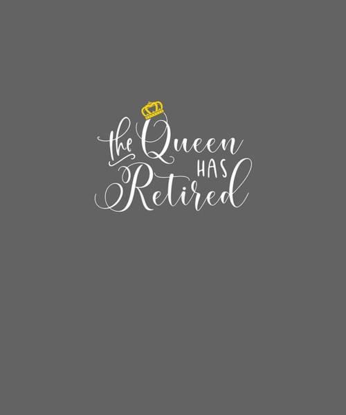 Wall Art - Digital Art - Womens Retirement Gift For Women Queen T-shirt by Unique Tees