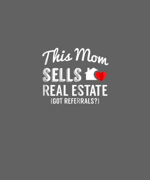 Estate Digital Art - Womens This Mom Sells Real Estate, Got Referrals? Realtor T-shirt by Unique Tees