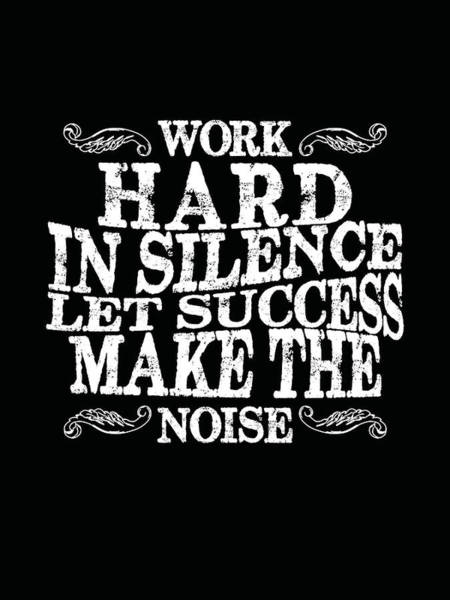 Wall Art - Mixed Media - Work Hard In Silence, Let Success Make The Noise - Motivational Poster - Quote Typography by Studio Grafiikka