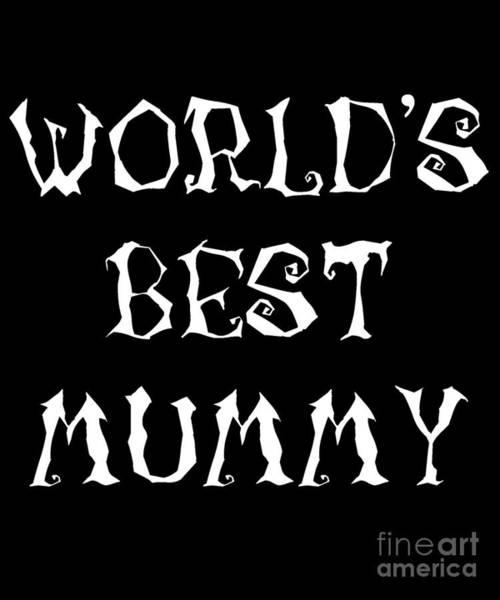 Digital Art - Worlds Best Mummy Halloween by Flippin Sweet Gear
