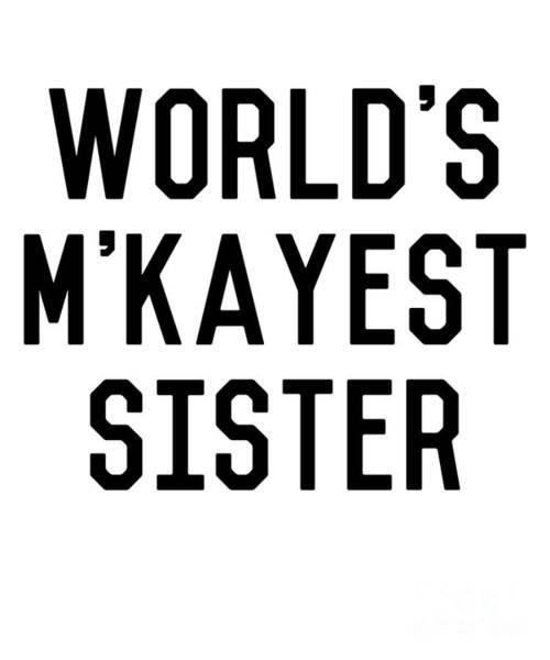 Digital Art - Worlds Mkayest Sister Funny by Flippin Sweet Gear