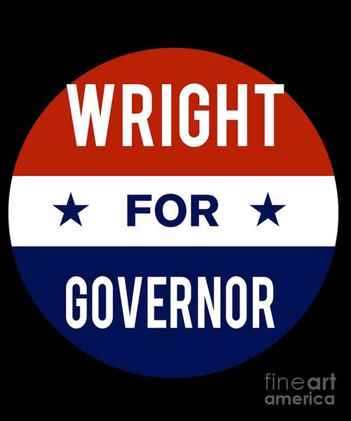 Governor Digital Art - Wright For Governor 2018 by Flippin Sweet Gear