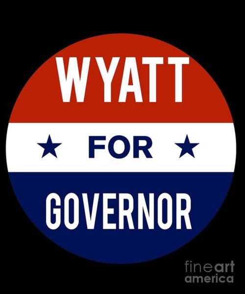 Governor Digital Art - Wyatt For Governor 2018 by Flippin Sweet Gear