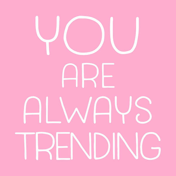 Are Digital Art - You Are Always Trending - Pink by Flo Karp