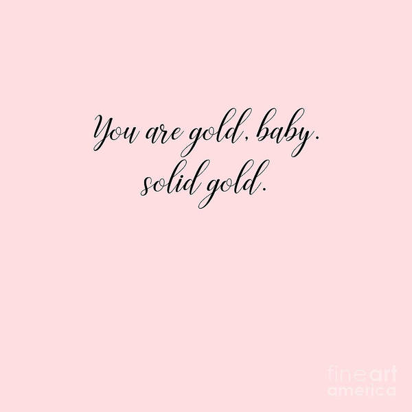 Wall Art - Digital Art - You Are Gold Baby by Sharon Mau