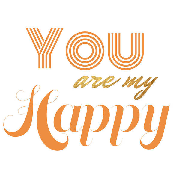 Wall Art - Digital Art - You Are My Happy by Sd Graphics Studio