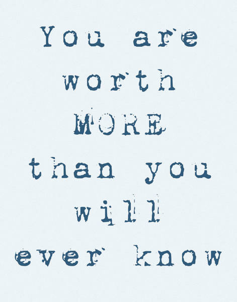 Digital Art - Encouraging Words You Are Worth More  by Denise Beverly