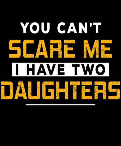 Parenthood Digital Art - You Cant Scare Me I Have 2 Daughters by Jean-Baptiste Perie