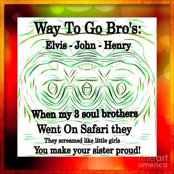 Digital Art - You Make Me Proud Bro's by Debra Lynch