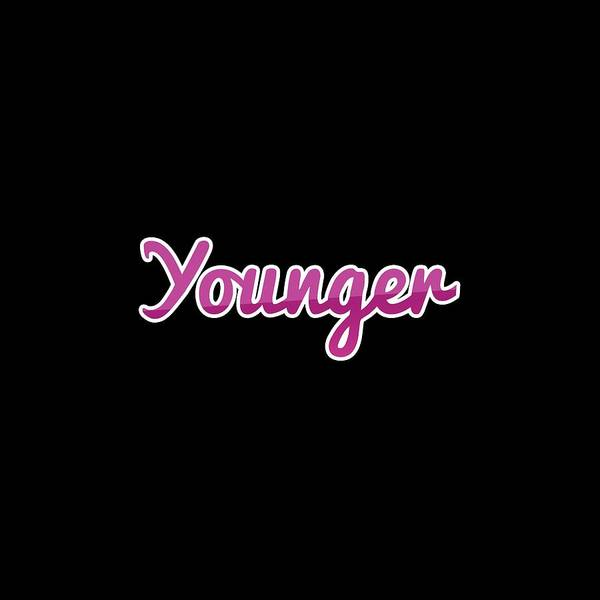 Wall Art - Digital Art - Younger #younger by Tinto Designs