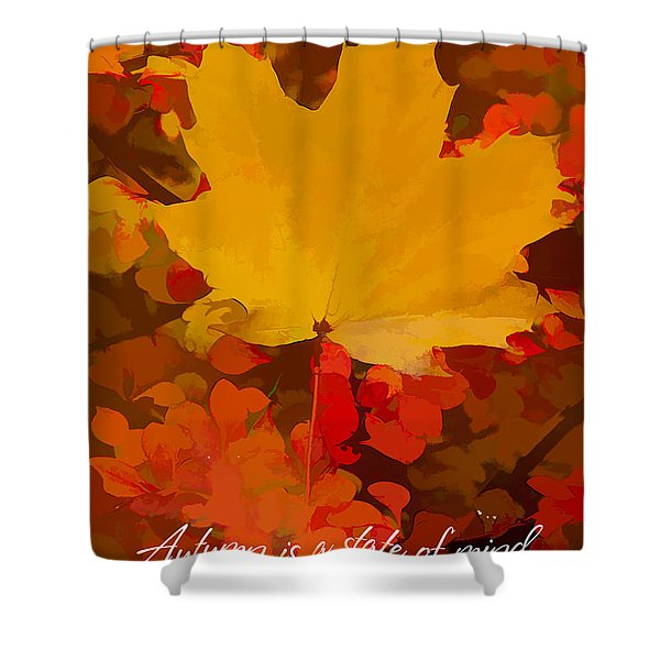 Autumn Is A State Of Mind More Than A Time Of Year Shower Curtain