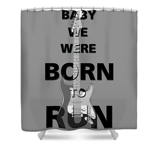 Baby We Were Born To Run Shower Curtain