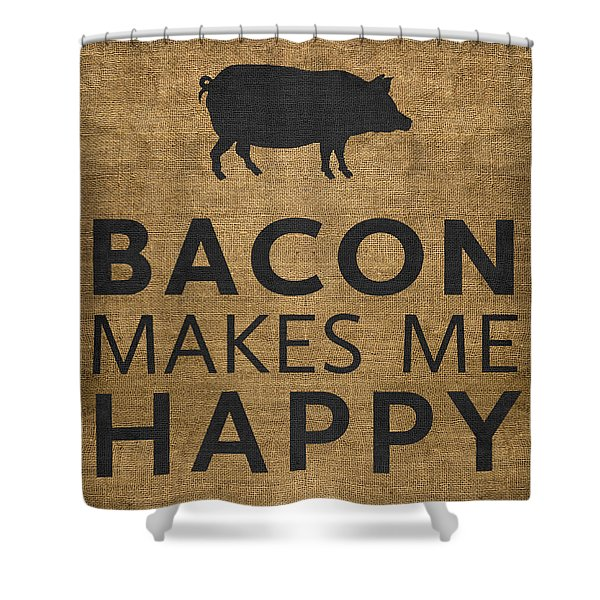 Bacon Makes Me Happy Shower Curtain