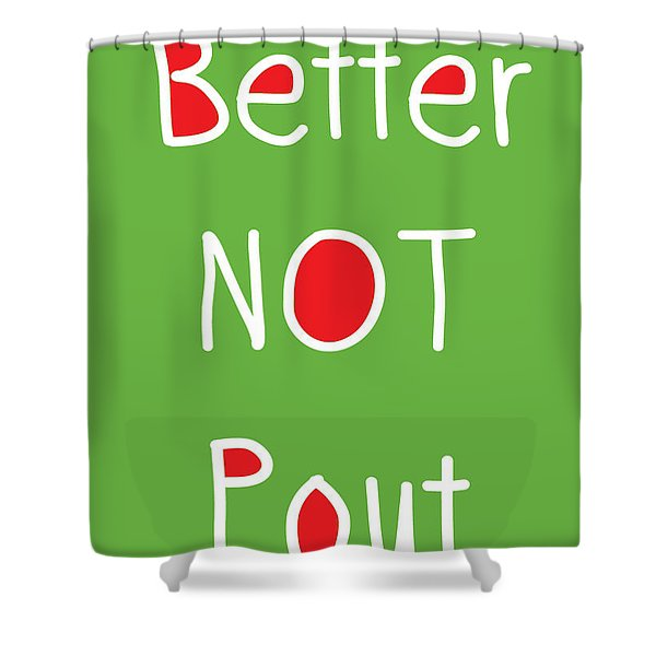 Better Not Pout - Green Red And White Shower Curtain