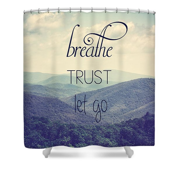 Breathe Trust Let Go Shower Curtain