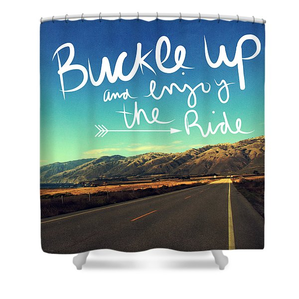 Buckle Up And Enjoy The Ride Shower Curtain