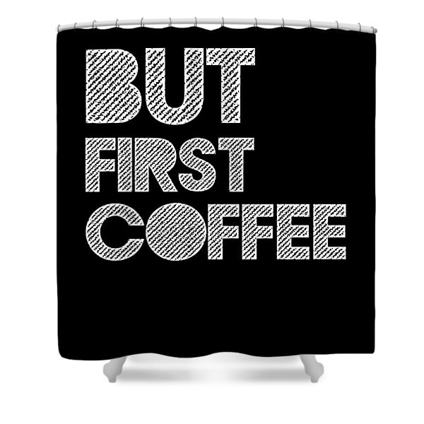 But First Coffee Poster 2 Shower Curtain