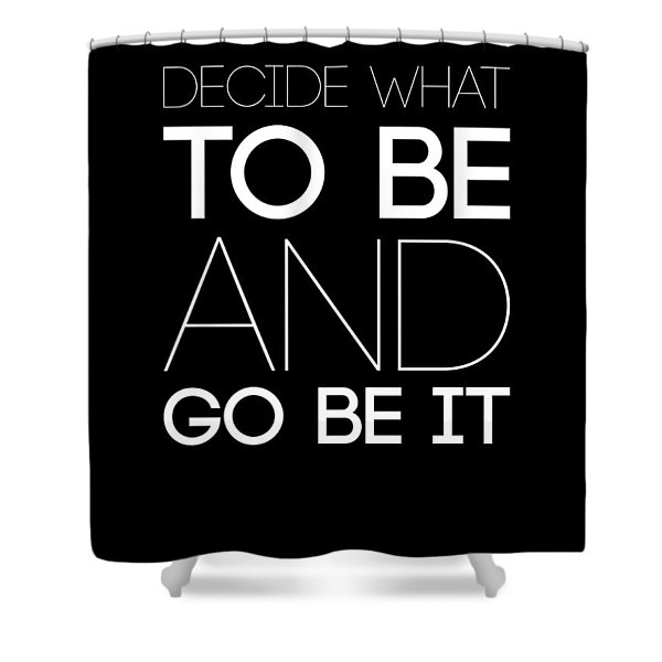 Decide What To Be And Go Be It Poster 1 Shower Curtain