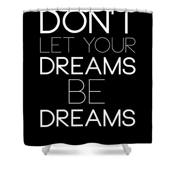 Don't Let Your Dreams Be Dreams 1 Shower Curtain