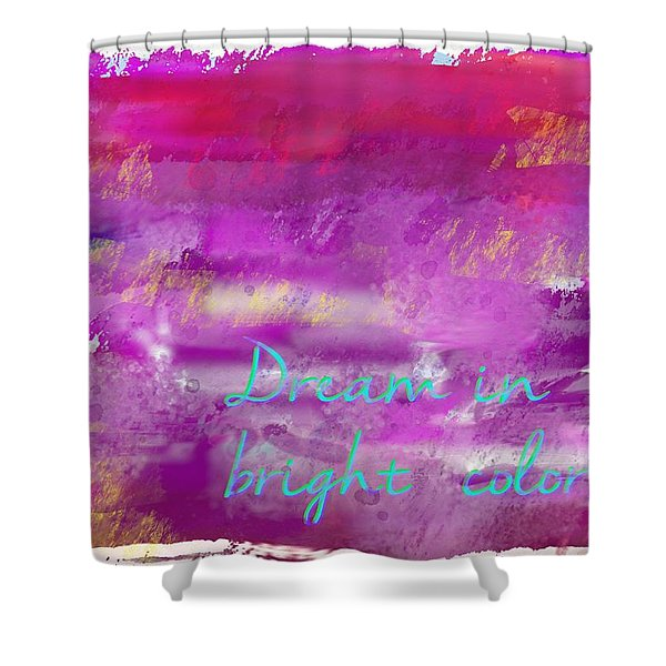 Dream In Bright Colors Shower Curtain