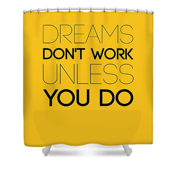 Dreams Don't Work Unless You Do 1 Shower Curtain