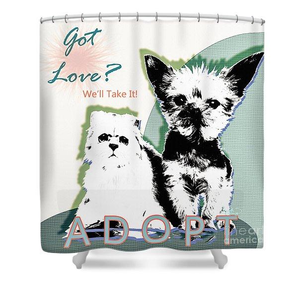 Got Love Adopt A Pet Poster Art Shower Curtain