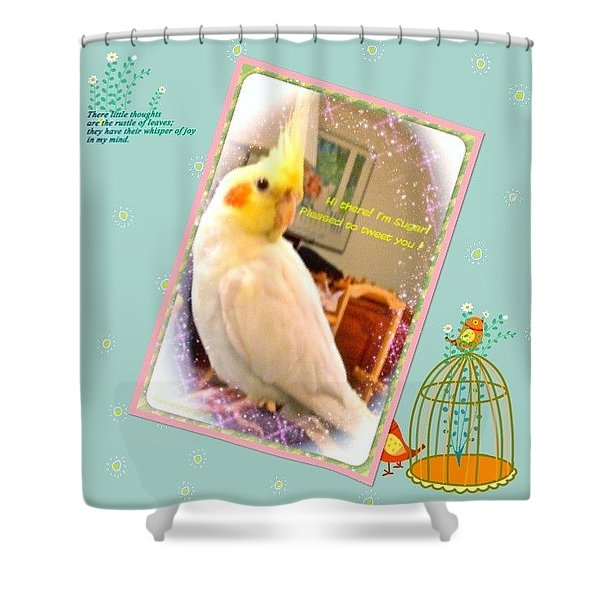 Hi There! I'm Sugar! Pleased To Tweet Shower Curtain
