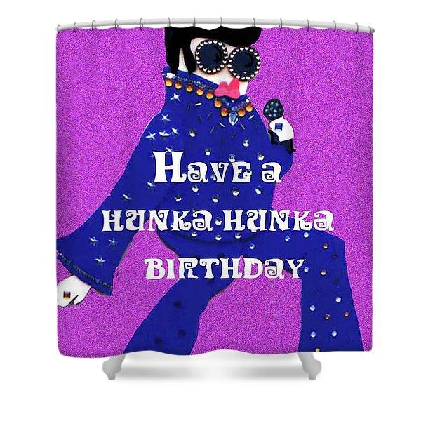 Hunka Hunka Birthday Shower Curtain