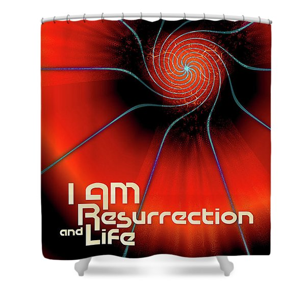 I Am Resurrection And Life Shower Curtain