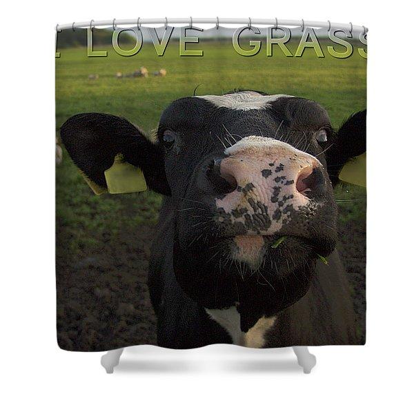 I Love Grass --said The Cow. Shower Curtain