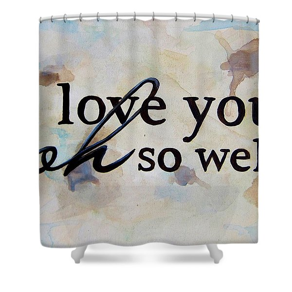 I Love You Oh So Well Shower Curtain