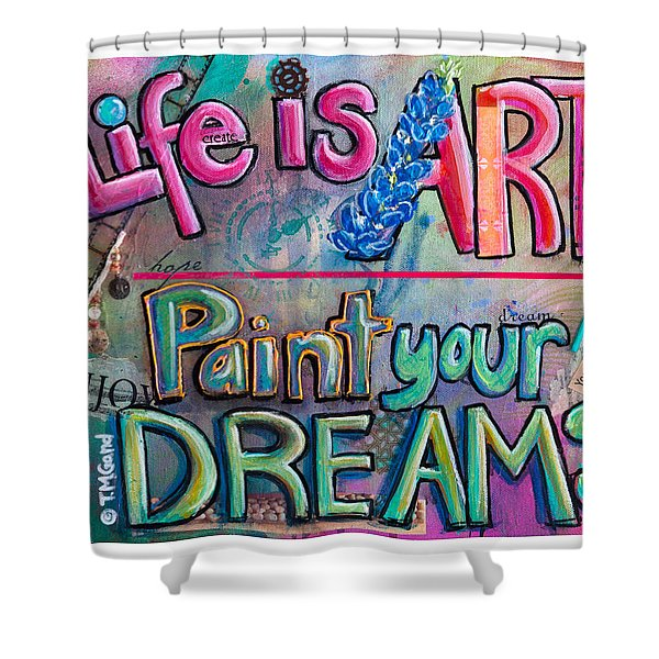 Life Is Art Paint Your Dreams Shower Curtain